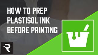 How to Prep Plastisol Ink for Screen Printing