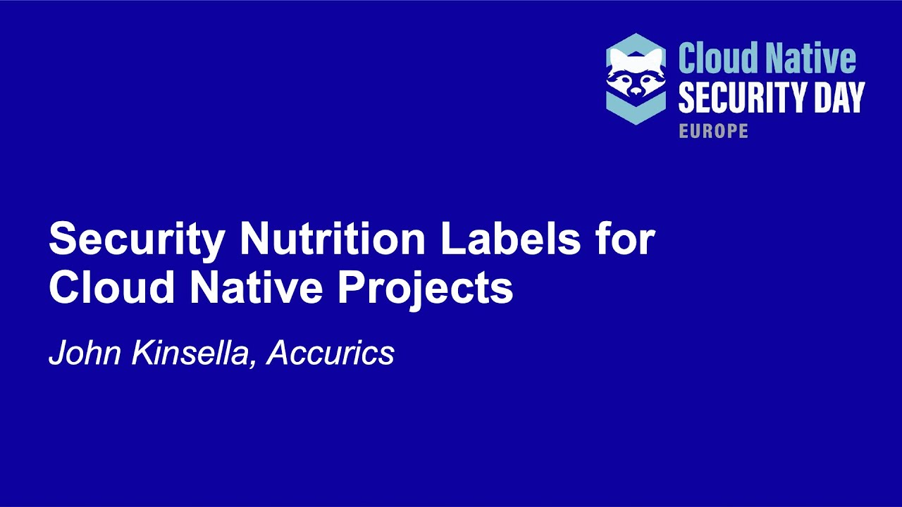 Security Nutrition Labels for Cloud Native Projects - John Kinsella, Accurics