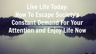 Live Life Today: How To Escape Society