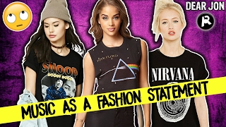 MUSIC AS A FASHION STATEMENT! Wrong or Right?   Dear Jon