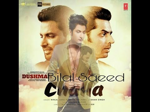 Challa | Dushman | Bilal Saeed | Ninja  Jashan Singh  Sanj V  Sahil Solanki | New Punjabi Song 2017