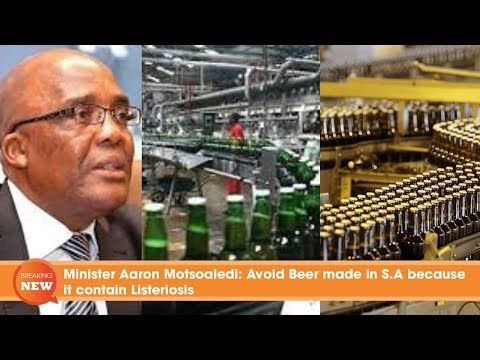 Minister Aaron Motsoaledi: Avoid Beer made in South Africa because it contain Listeriosis