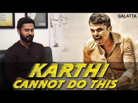 We Knew Karthi Cannot Do This - Cinematographer Sathyan Sooryan