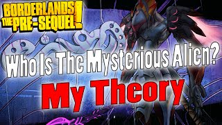 Borderlands: The Pre-Sequel | Who Is The Mysterious Alien? | My Theory (SPOILERS!)