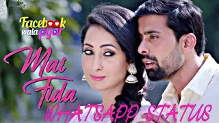 Mai Fida whatsapp status _ Facebook Wala Pyar  ( 480 X 854 )