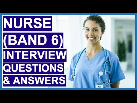 BAND 6 NURSE (NHS) Interview Questions And Answers - How To PASS A Nursing Interview!