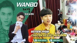 🔵 Review phim Chuyện Kể Lúc Nửa Đêm - Vì sao đứng đầu danh sách - Livestream WANBO Tập 374 - Ngày 1