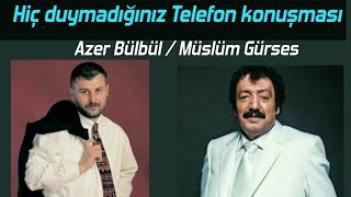 Hiç Duymadığınız Müslüm Gürses ve Azer Bülbül Telefon konuşması Tam Video