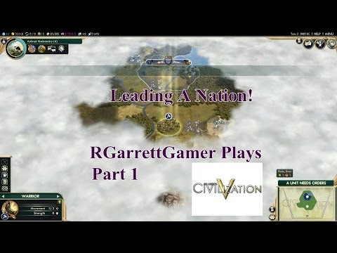 Leading A Nation! Civilization V: Part 1