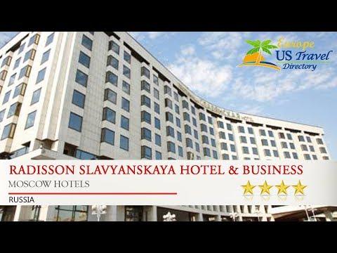 Radisson Slavyanskaya Hotel & Business Center - Moscow Hotels, Russia