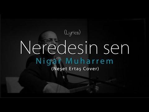 [Lyrics]Nigar Muharrem - Neredesin sen [Neşet Ertaş][Sözler Ekranda]