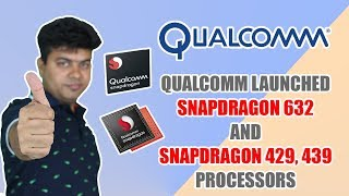 Snapdragon 429, 439 VS 430 and 632 VS 630 VS 636, Are They Better ?