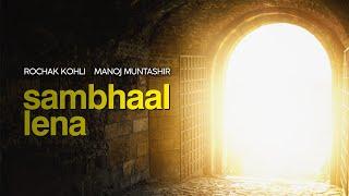 Sambhaal Lena (Rochak Kohli, Manoj Muntashir) Mp3 Song Download
