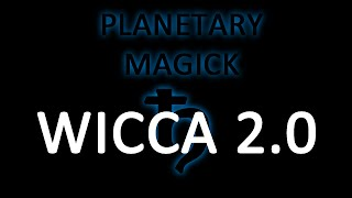 Wicca 2.0: Planetary Magick