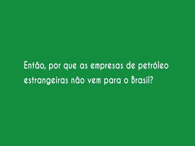 Então, porque as empresas de petróleo estrangeiras não vem para o Brasil?
