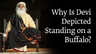 Why Is Devi Depicted Standing on a Buffalo? – Sadhguru