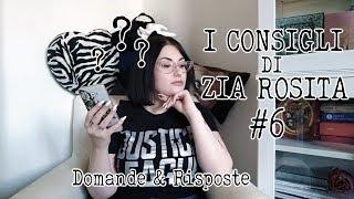 I Consigli Di Zia Rosita #6 (Q&A: Domande e Risposte)