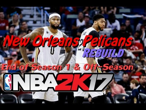 New Orleans Pelicans Rebuild - Finish Year One, Off-Season | NBA 2K17