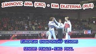 Zaninovic Ana (CRO) - Kim Ekaterina (RUS) Seniors Female -53kg Final