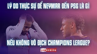 Lý do thực sự để Neymar đến PSG là gì nếu KHÔNG VÔ ĐỊCH Champions League?