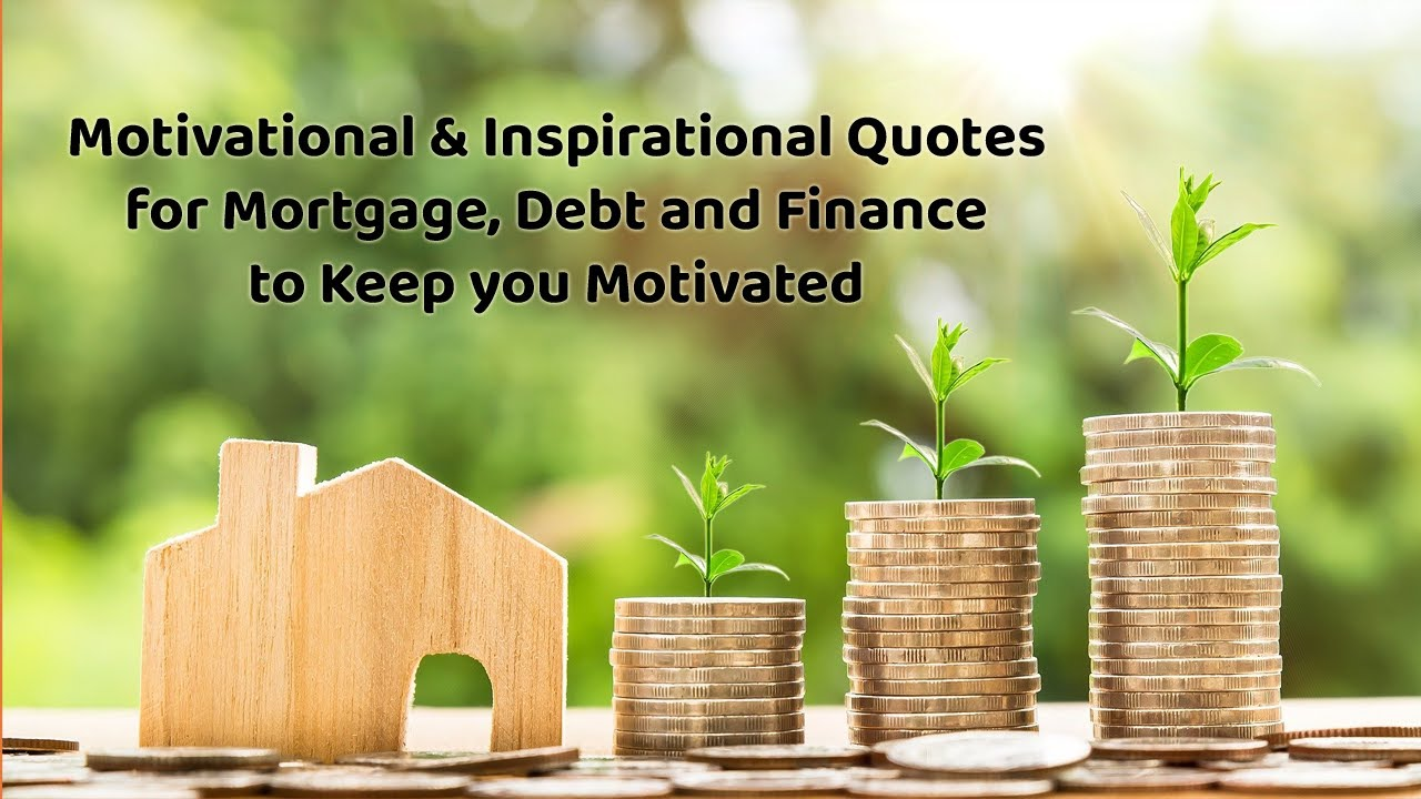 Motivational & Inspirational Quotes for Mortgage, Debt and Finance #Motivation #Mortgage #Quotes - YouTube