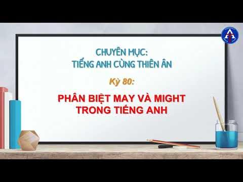 [TIẾNG ANH CÙNG THIÊN ÂN] - Kỳ 80 : Phân Biệt May & Might