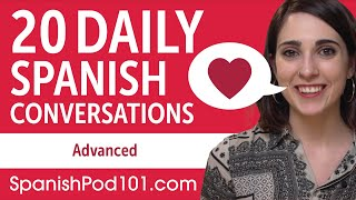 20 Daily Spanish Conversations - Spanish Practice for Advanced learners