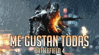 ¡ME GUSTAN TODAS! | BATTLEFIELD 4