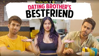 Dating Brother's Bestfriend Ft. Twarita Nagar, Abhishek Kapoor