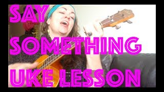 SAY SOMETHING ~ Easy UKULELE LESSON Justin Timberlake Chris Stapleton ~ How to Play Chords Strumming