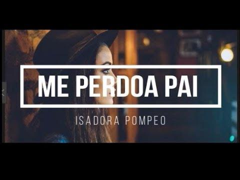 Me Perdoa Pai Isadora Pompeo Cover Youtube