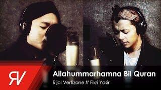 Download Allahummarhamna Bil Quran - Rijal Vertizone feat. Fikri Yasir (Qosidatul Quran Part I)