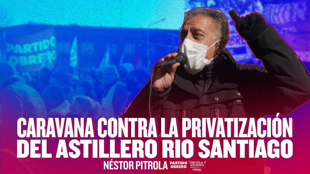 Caravana y acto contra la privatización del Astillero Río Santiago // Intervención de Néstor Pitrola