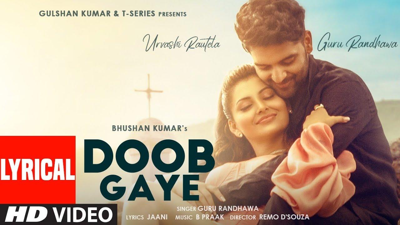 Download Doob Gaye (Lyrical)   Guru Randhawa   Urvashi Rautela   Jaani, B Praak   Remo D   Bhushan K