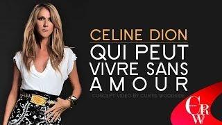 NEW VIDEO - Céline Dion - Qui Peut Vivre Sans Amour - Sans Attendre