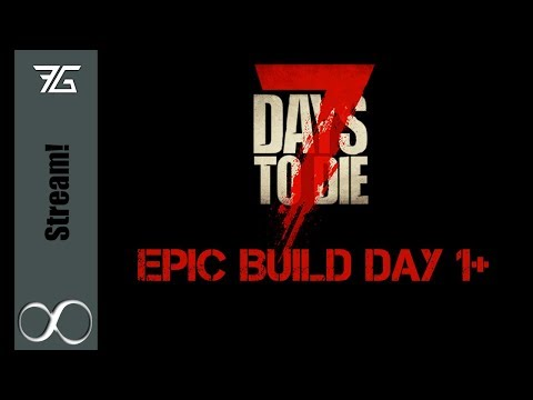 7 Days to Die : Epic Build : Day 1+