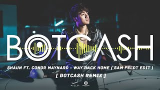 SHAUN Way Back Home feat Conor Maynard Sam Feldt Edit BOTCASH remix