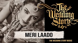 Meri Laado - The Bidai Song - A Compilation by The Wedding Story // Best Wedding Song
