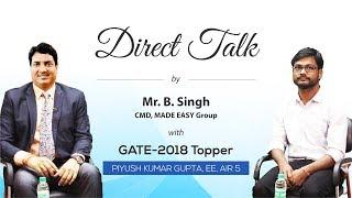 GATE 2018 Topper, Piyush Gupta (EE, AIR 5) in Direct Talk with Mr. B Singh, CMD, MADE EASY .