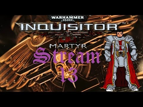 Burning All Who Would Oppose The Imperium! | Warhammer 40k: Inquisitor - Martyr Stream #13