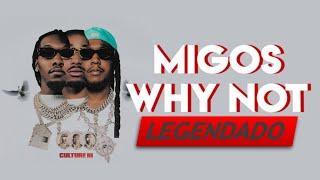 Migos - Why Not (Legendado PT/BR)