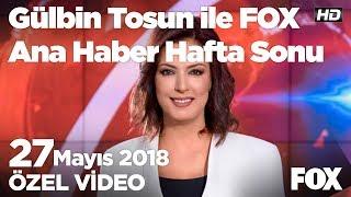 İnce -YÖK gerilimi devam ediyor! 27 Mayıs 2018 Gülbin Tosun ile FOX Ana Haber Hafta Sonu
