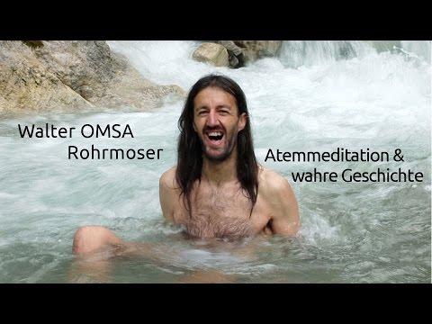 Walter OMSA Rohrmoser - Atemmeditation & wahre Geschichte