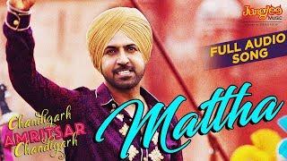 Mattha   Audio Song   Karamjit Anmol   Gippy Grewal   Sargun Mehta   Chandigarh Amritsar Chandigarh