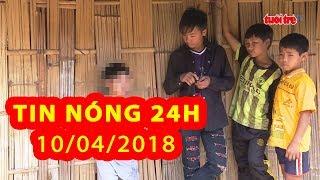 Trực tiếp ⚡ Tin Tức 24h Mới Nhất hôm nay 10-4-2018   Tin Nóng 24H