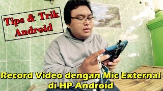 Tips & Trik Android - Record Video dengan Mic External di HP Android