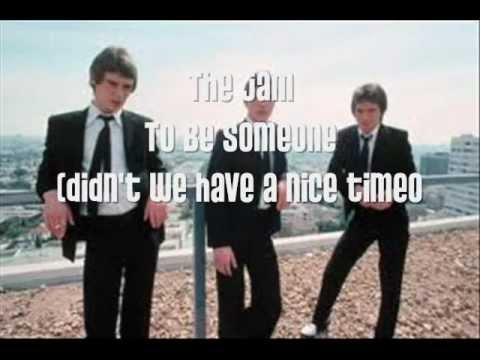 the Jam - To Be Someone  (didn't we have a nice time)