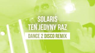 SOLARIS - Ten Jedyny Raz (Dance 2 Disco Remix) NOWOŚĆ DISCO POLO 2020