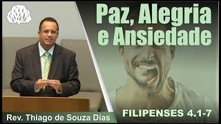 Filipenses 4.1-7 - Paz, Alegria e Ansiedade - Rev. Thiago de Souza Dias