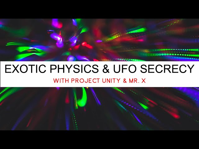 Exotic Physics & UFO Secrecy with Mr. X